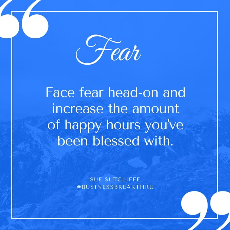 face-fear-head-on-and-increase-the-amount-of-happy-hours-youve-been-blessed-with